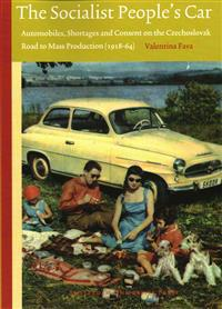 The Socialist People's Car: Automobiles, Shortages and Consent in the Czechoslovak Road to Mass Production (1918-64)