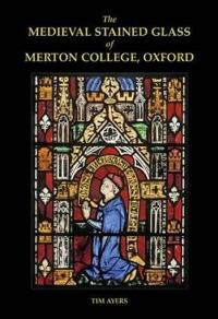 The Medieval Stained Glass of Merton College, Oxford