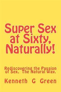 SSS Naturally!: Rediscovering the Passion of Sex, Naturally!