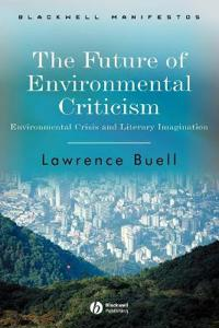 The Future of Environmental Criticism: Environmental Crisis and Literary Imagination