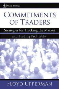 Commitments of Traders: Strategies for Tracking the Market and Trading Profitably