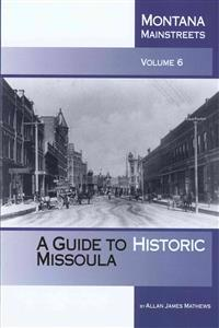 Montana Mainstreets, Volume 6: A Guide to Historic Missoula