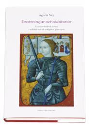 Drottningar och sköldmör : gränsöverskidande kvinnor i medeltida myt och ve