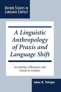 A Linguistic Anthropology of Praxis and Language Shift