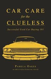 Car Care for the Clueless: Successful Used Car Buying 101