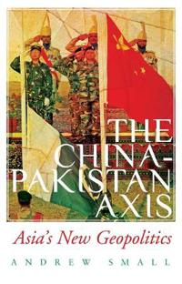 China-pakistan axis - asias new geopolitics