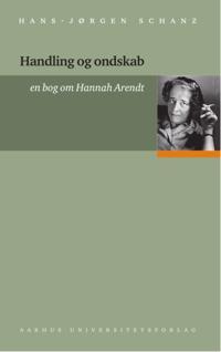 Handling Og Ondskab: En Bog Om Hannah Arendt