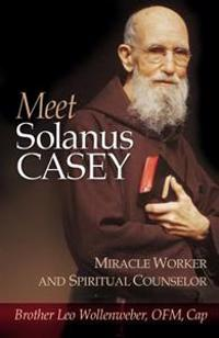 Meet Solanus Casey: Spiritual Counselor and Wonder Worker