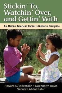 Stickin' To, Watchin' Over, and Gettin' With: An African American Parent's