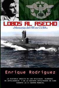 Lobos Al Asecho: Memorias del FBI En Cuba