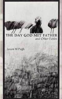 The Day God Met Father and Other Fables