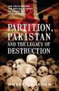 Partition, Pakistan and the Legacy of Destruction