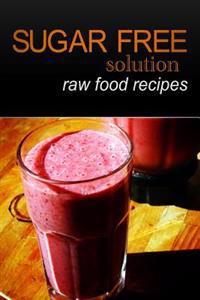 Sugar-Free Solution - Raw Food Recipes