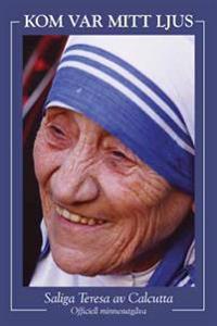 Kom var mitt ljus : till minne av Moder Teresas av Calcutta saligförklaring : saligförklarad den 19 oktober 2003 : officiell minnesutgåva