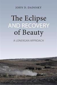 The Eclipse and Recovery of Beauty: A Lonergan Approach