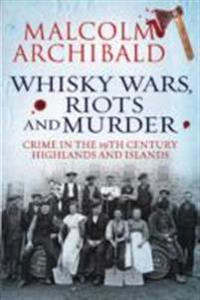 Whisky Wars, Riots and Murder
