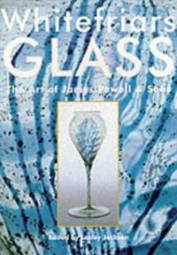 Whitefriars Glass: The Art of James Powell and Sons
