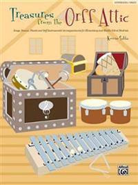Treasures from the Orff Attic: Songs, Dances, and Orff Instrument Accompaniments for Elementary and Middle School Students