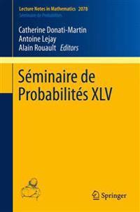 Séminaire De Probabilités Xlv