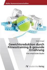 Gewichtsreduktion Durch Fitnesstraining & Gesunde Ernahrung