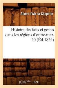 Histoire Des Faits Et Gestes Dans Les R�gions d'Outre-Mer. 20 (�d.1824)