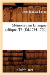 Memoires Sur La Langue Celtique. T3 (Ed.1754-1760)