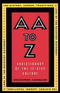 AA to Z: Addictionary to the 12-Step Culture