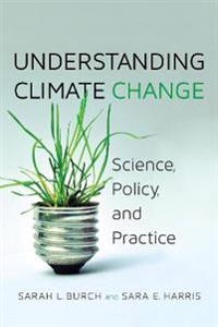 Understanding Climate Change: Science, Policy, and Practice