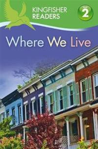 Kingfisher Readers: Where We Live (Level 2: Beginning to Read Alone)