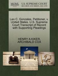 Leo C. Gonzales, Petitioner, V. United States. U.S. Supreme Court Transcript of Record with Supporting Pleadings