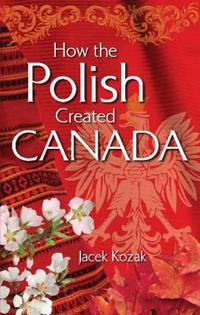 How the polish created canada