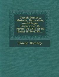 Joseph Dombey, Médecin, Naturaliste, Archéologue, Explorateur Du Pérou, Du Chili Et Du Brésil (1778-1785)....