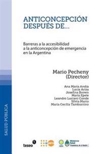 Anticoncepcion Despues de...: Barreras a la Accesibilidad a la Anticoncepcion de Emergencia En La Argentina