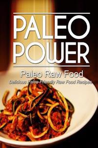 Paleo Power - Paleo Raw Food - Delicious Paleo-Friendly Raw Food Recipes