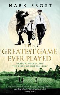 Greatest game ever played - vardon, ouimet and the birth of modern golf