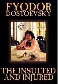 The Insulted and Injured by Fyodor Mikhailovich Dostoevsky, Fiction