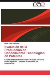 Evolucion de La Produccion de Conocimiento Tecnologico En Patentes