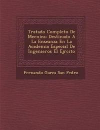 Tratado Completo de Mec Nica: Destinado a la Ense Anza En La Academia Especial de Ingenieros El Ej Rcito