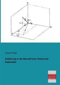 Einfuhrung in Die Maxwell'sche Theorie Der Elektrizitat