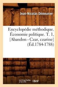 Encyclopedie Methodique. Economie Politique. T. 1, [Abandon - Czar, Czarine] (Ed.1784-1788)