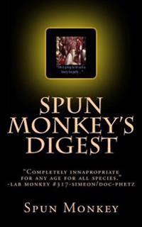 Spun Monkey's Digest: Issue # 2+2=5 the Nasty-Ass Honey Badger Edition