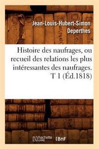 Histoire Des Naufrages, Ou Recueil Des Relations Les Plus Interessantes Des Naufrages. T 1 (Ed.1818)