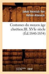 Costumes Du Moyen Age Chretien.III. Xvie Siecle (Ed.1840-1854)