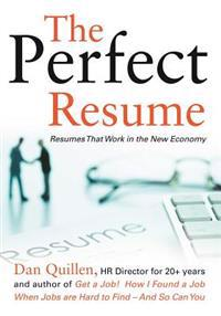 The Perfect Resume: Resumes That Work in the New Economy
