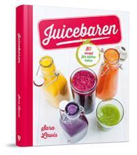 Juicebaren : 85 recept för bättre hälsa