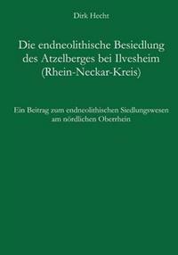 Die Endneolithische Besiedlung Des Atzelberges Bei Ilvesheim (Rhein-Neckar-Kreis)