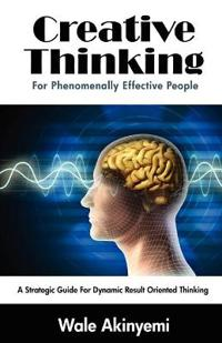 Creative Thinking For Phenomenally Effective People