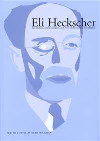 Eli Heckscher om staten, liberalismen och den ekonomiska politiken. Texter