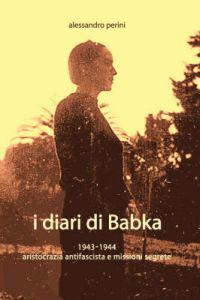 I Diari Di Babka 1943-1944 Aristocrazia Antifascista E Missioni Segrete