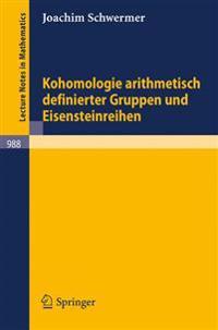 Kohomologie Arithmetisch Definierter Gruppen Und Eisensteinreihen